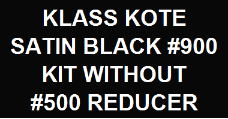 Satin Black #900 Kit without Reducer