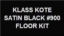 Satin Black #900 Floor Kit